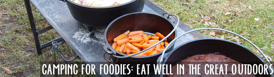 Camping for Foodies: Eat Well In The Great Outdoors