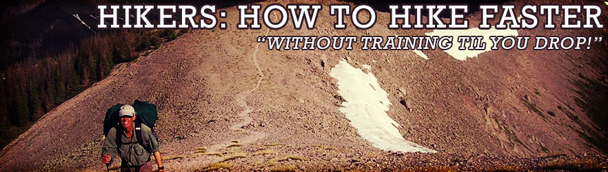 Hikers: How To Hike Faster (Without Training Til You Drop!)