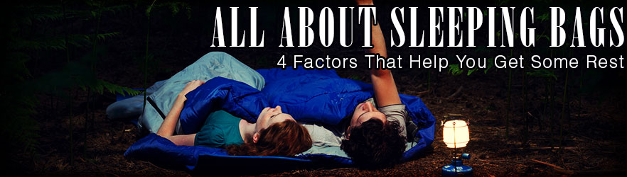 All about Sleeping Bags: 4 Factors That Help You Get Some Rest