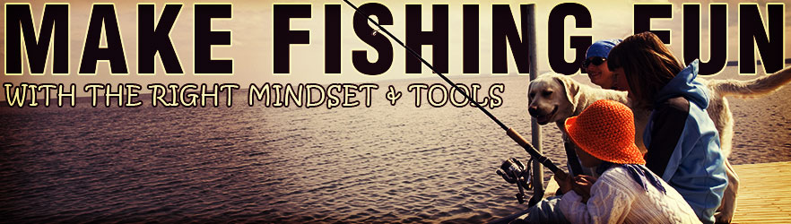 Make Fishing Fun With The Right Mindset & Tools